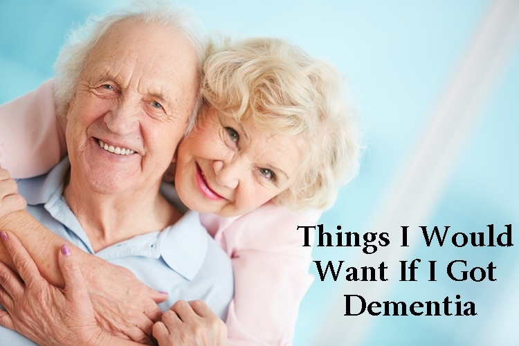 Things I Would Want If I Got Dementia