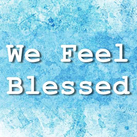 We Feel Blessed - Review