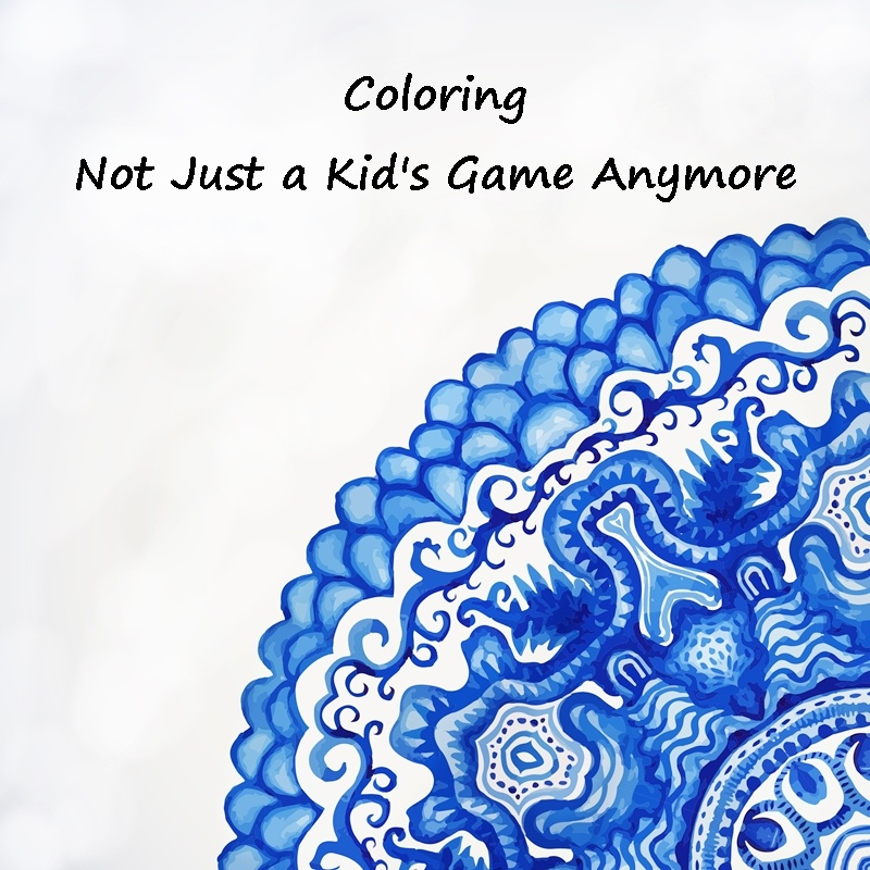 Coloring - Not Just a Kid's Game Anymore