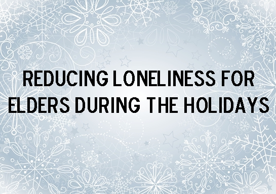 Reducing Loneliness for Elders During the Holidays