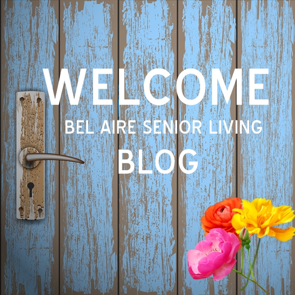 Welcome to Bel Aire Senior Living Blog