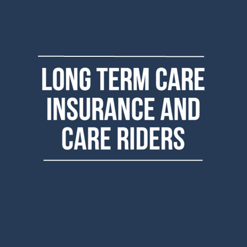 LONG TERM CARE INSURANCE AND CARE RIDERS