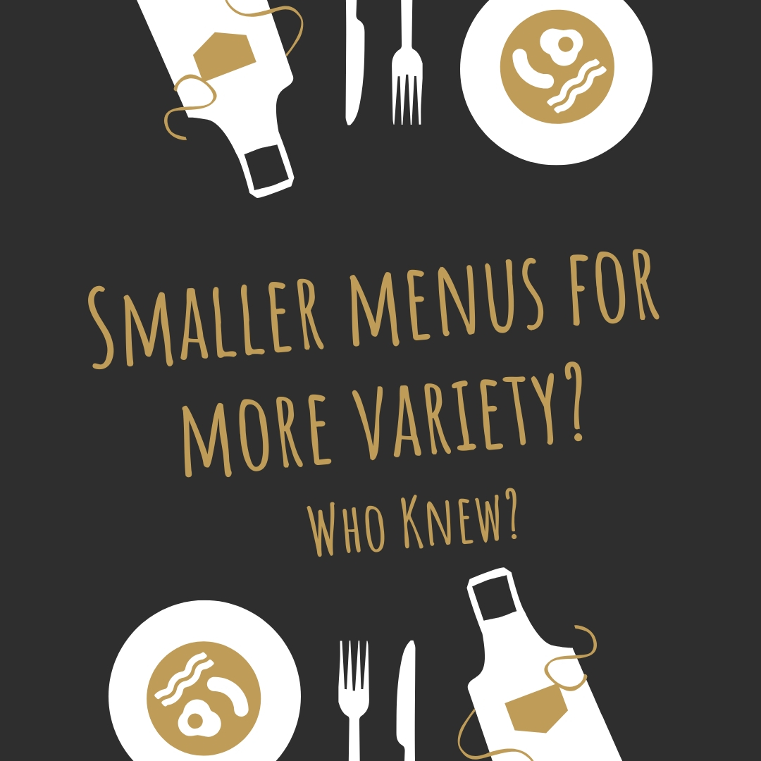 Smaller menu for more variety_